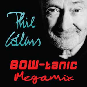 Phil Collins - BOW-tanic Megamix (Full Version)