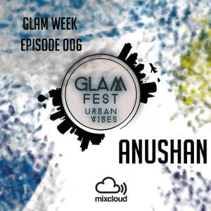 GLAM WEEK EPISODE 006 BY ANUSHAN