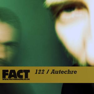 Autechre - FACT Mix 122