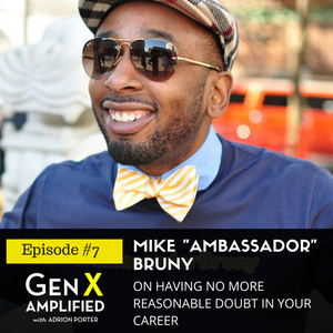 """007: Mike """"Ambassador"""" Bruny on Having No More Reasonable Doubt in your Career"""