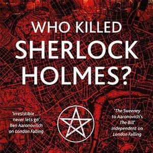 302. Paul Cornell (a.k.a. The Cricket Whisperer) — Who Killed Sherlock Holmes? (An Interview)