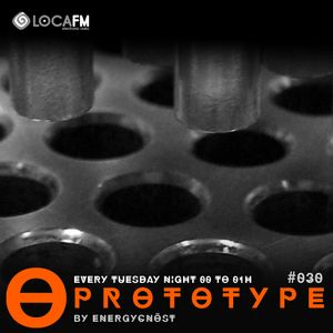 PROTOTYPE#030, EVERY TUESDAY NIGHT FROM 00 TO 01 AM @ LOCAFM SPAIN