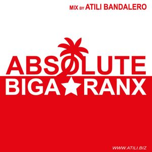 """Absolute Biga*Ranx"" Mix by Atili Bandalero"