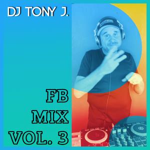 DJ Tony J. FB Mix Vol 3