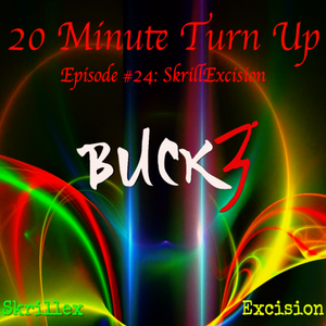 20 Minute Turn Up - SkrillExcision (Ep. #24)