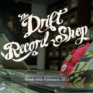 The Drift Record Shop Radio Hour: 14th February 2011