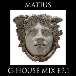 G-HOUSE MIX EP.1 - MATIUS