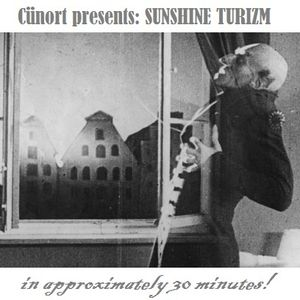 Cunort Presents: Sunshine Turizm [in appromaxitely 30 minutes]