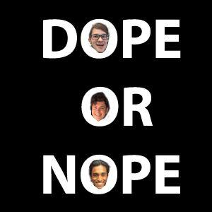 Dope or Nope #7 (November 14 2015)
