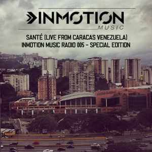 Inmotion Music Radio 005 - Santé [Live From Caracas Venezuela]