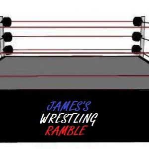 #JAMESsWRESTLINGRAMBLE EP24