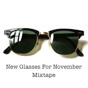 New Glasses For November Mixtape