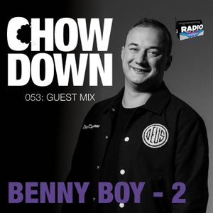 Chow Down : 053 : Guest Mix : Benny Boy Round 2