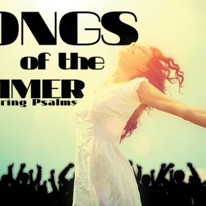 Songs of Summer: Psalm 84