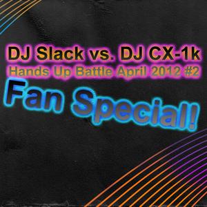 Hands Up Battle April 2012 #2 by DJ Slack and DJ CX-1k! SPECIAL