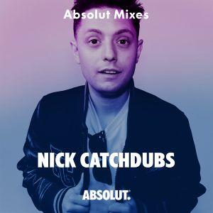 Absolut Mixes - Nick Catchdubs