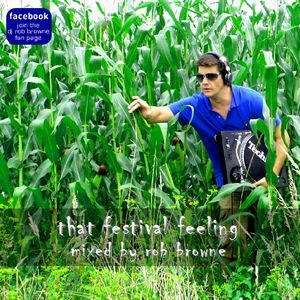 'That Festival Feeling' - Mixed by Dj Rob Browne