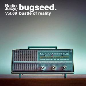 Radio Juicy Vol. 69 (bustle of reality by bugseed.)