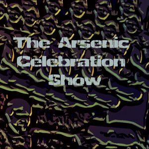 The Arsenic Celebration Show