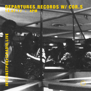Departures Records w/ Cor.S - 18th July 2017