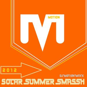 Dj Motion - Solar Summer Smassh!!
