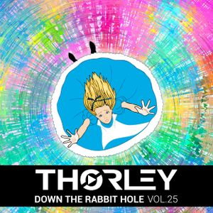 Thorley - Down The Rabbit Hole Vol 25