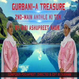 GURBANI A TREASURE 2ND TRACK | MAIN ANDHLE KI TEK
