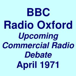 BBC Radio Oxford =>>   What Will UK Commercial Radio Sound Like?   <<= April 1971