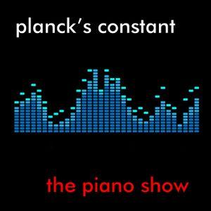 Planck's Constant - The Piano Show