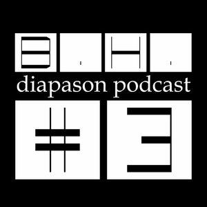 B.H. - Diapason Podacst #3