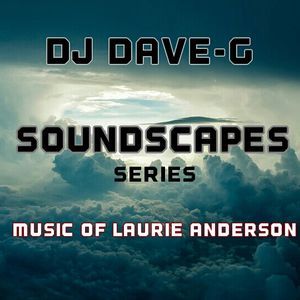 Soundscapes - Music of Laurie Anderson