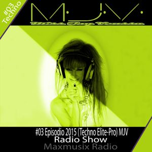 # 3 Episodio 2015 ¨MJVdj - Techno ElitePro (Radio Show) Live.