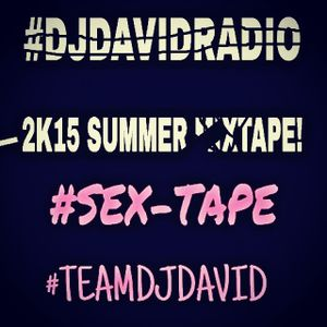 DJ DAVID SUMMER SEX-TAPE #DJDAVIDRADIOUNCUT 40+ MINUTES