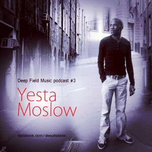 Deep Field Music Podcast #3: Yesta Moslow