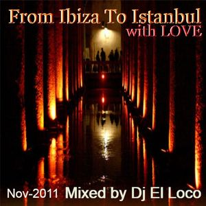 From Ibiza To Istanbul with LOVE - Nov-2011 - Mixed by Dj El Loco