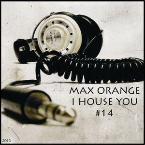 Max Orange - I House You #14