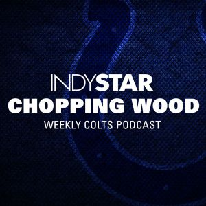 IndyStar Colts Podcast - 'Chopping Wood'