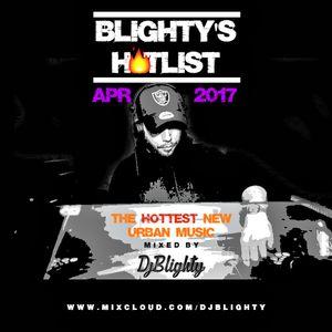 @DJBlighty - #BlightysHotlist April 2017 (New/Current R&B, Hip Hop, Dancehall, Afrobeats & More)