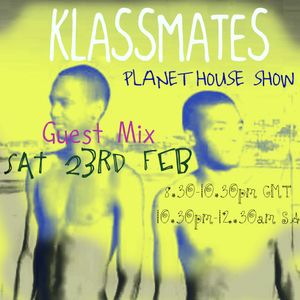 KLASSMATES GUEST MIX ON THE PLANET HOUSE SHOW #23/02/13