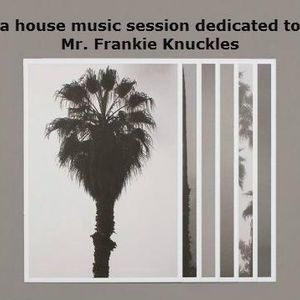 a house music session dedicated to Mr. Frankie Knuckles