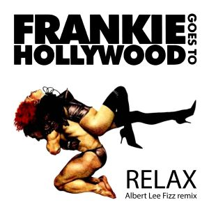 Frankie Goes To Hollywood - Relax [Albert Lee Fizz Remix]