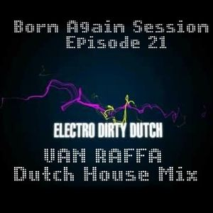 Born Again Session Episode 21 Van Raffa™ ( Dutch House Mix)