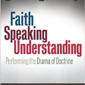 Kevin Vanhoozer   Faith Speaking Understanding: Performing the Drama of Doctrine