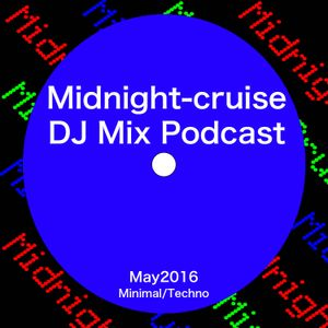 Midnight-cruise - May2016 ~Minimal/Techno Set~