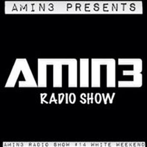 AMIN3 Radio Show #14 Live Set From White Weekend.