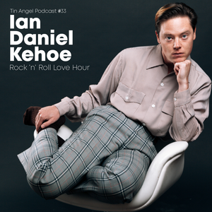 Tin Angel Podcast #33: Ian Daniel Kehoe - Rock 'n' Roll Love Hour