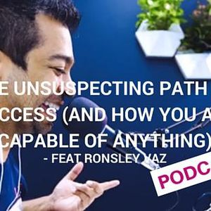 EP 14 The Unsuspecting Path of Success (and How You Are Capable of Anything) feat. Ronsley Vaz Stay
