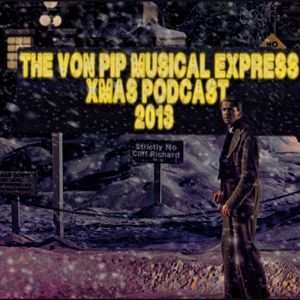 The Von Pip Musical Express Xmas Podcast (III) 2013