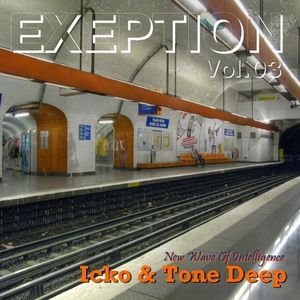 Exeptions vol.3 - New Wave Of Intelligence with Icko & Tone Deep