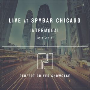 1 of 2: Live at Spybar Chicago 05-21-16 - Intermodal - Perfect Driver Podcast